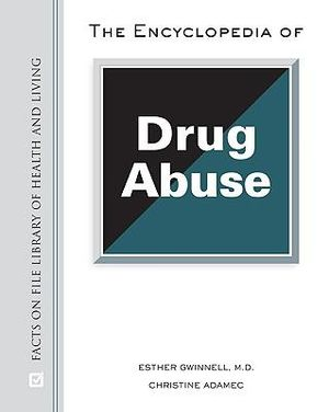 The Encyclopedia of Drug Abuse Christine A. Adamec, Esther, Gwinnell