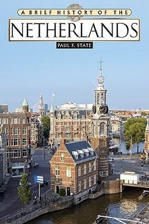 A Brief History of the Netherlands Paul F. State