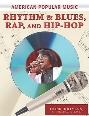 Rhythm & Blues, Rap, and Hip-Hop : American Popular Music - Frank Hoffmann