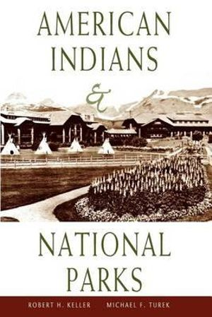 American Indians and National Parks Robert H. Keller and Michael F. Turek
