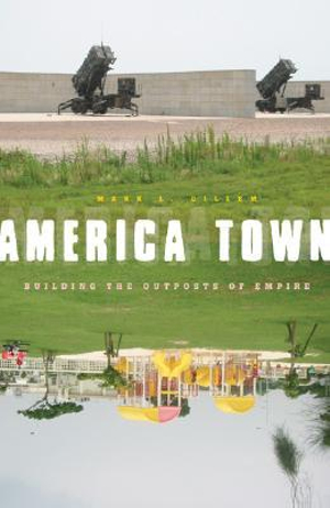 America Town : Building the Outposts of Empire - Mark L. Gillem