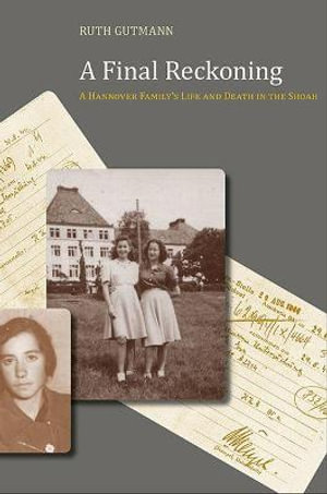 A Final Reckoning : A Hannover Family's Life and Death in the Shoah - Ruth Gutmann