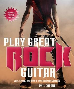 Play Great Rock Guitar : Jam, Shred, and Riff in 10 Foolproof Lessons - Includes CD with Guitar Riffs and Exercises - Paul Capone
