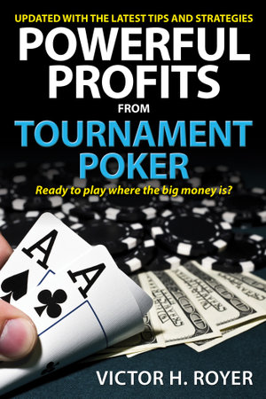 Powerful Profits from Tournament Poker - Victor H. Royer
