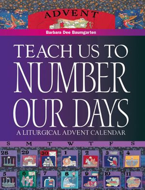 Teach Us to Number Our Days : A Liturgical Advent Calendar - Barbara Dee Baumgarten