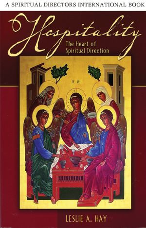Hospitality : The Heart of Spiritual Direction - Leslie A. Hay