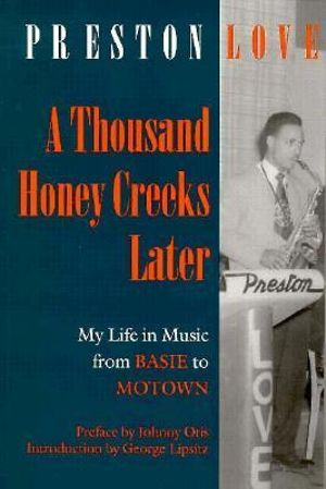 A Thousand Honey Creeks Later : My Life in Music from Basie to Motown - and Beyond - Preston Love