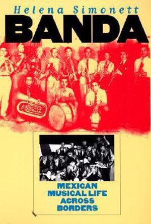 Banda : Mexican Musical Life across Borders - Helena Simonett