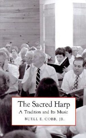 The Sacred Harp : A Tradition and Its Music - Buell E Cobb, Jr