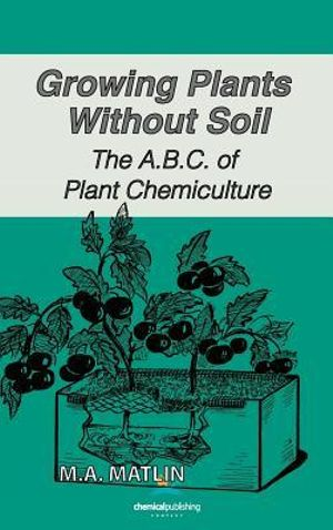 booktopia growing plants without soil the a b c of plant chemiculture by m a matlin. Black Bedroom Furniture Sets. Home Design Ideas