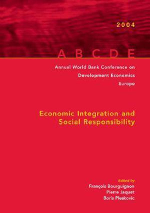 Annual World Bank Conference on Development Economics, Europe : Economic Integration and Social Responsibility :  Economic Integration and Social Responsibility - Francois Bourguignon