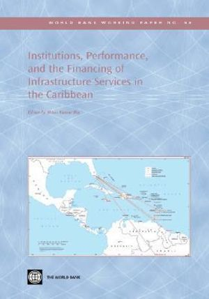 Institutions, Performance, and the Financing of Infrastructure Services in the Caribbean - Abhas Kumar Jha