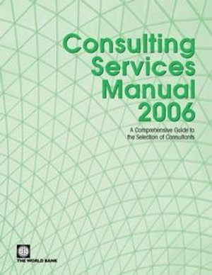 Consulting Services Manual 2006 : A Comprehensive Guide to the Selection of Consultants - World Bank