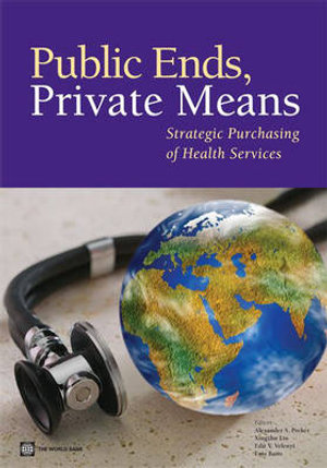 Public Ends, Private Means : Strategic Purchasing of Health Services :  Strategic Purchasing of Health Services - Alexander S. Preker