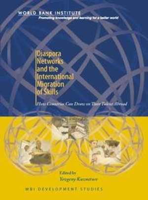 Diaspora Networks and the International Migration of Skills : How Countries Can Draw on Their Talent Abroad - Yevgeny Kuznetsov