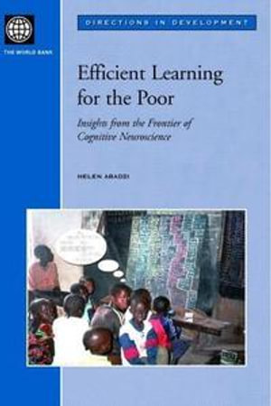 Efficient Learning for the Poor : Insights from the Frontier of Cognitive Neuroscience - Helen Abadzi