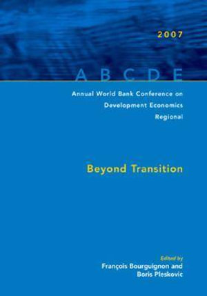 Annual World Bank Conference on Development Economics Regional : Beyond Transition :  Beyond Transition - Francois Bourguignon