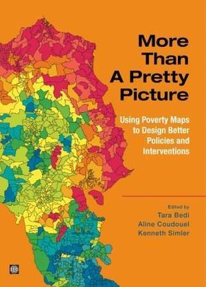 More Than a Pretty Picture : Using Poverty Maps to Design Better Policies and Interventions - World Bank Group