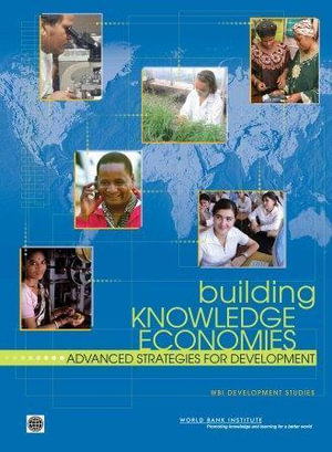Building Knowledge Economies : Advanced Strategies for Development : WBI Development Studies - World Bank Institute