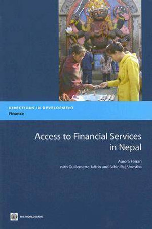 Access to Financial Services in Nepal : Directions in Development - Aurora Ferrari