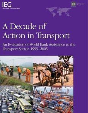 A Decade of Action in Transport : Evaluation of World Bank Support to Transportation Infrastructure 1995 - 2005 - World Bank Group