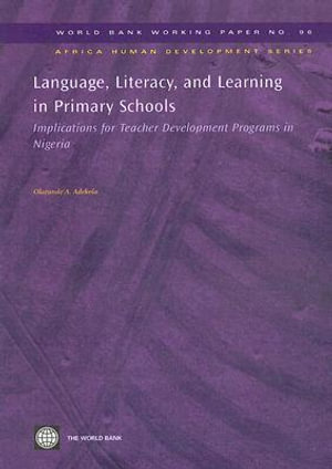 Language, Literacy, and Learning in Primary Schools : Implications for Teacher Development Programs in Nigeria :  Implications for Teacher Development Programs in Nigeria - Olatunde A. Adekola