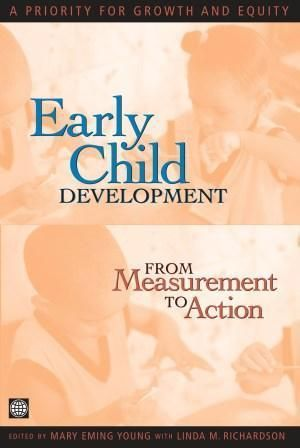 Early Child Development from Measurement to Action : A Priority for Growth and Equity - Mary Eming Young