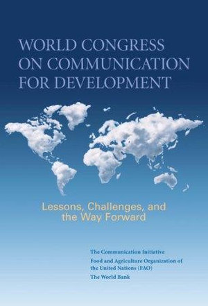 World Congress on Communication for Development : Lessons, Challenges, and the Way Forward - Communica The Communications Initiative