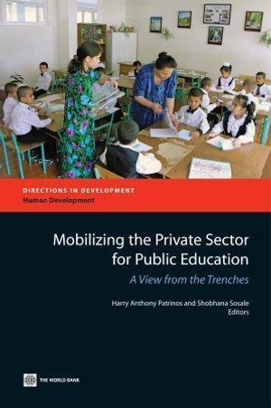 Mobilizing the Private Sector for Public Education : A View from the Trenches - Harry Anthony Patrinos