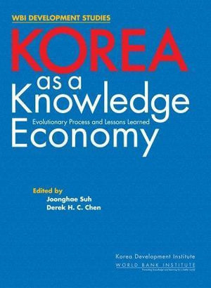 Korea As a Knowledge Economy : Evolutionary Process and Lessons Learned - Suh Joonghae Suh