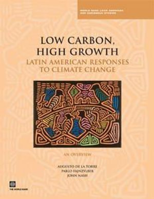 Low Carbon, High Growth : Latin American Responses to Climate Change - An Overview - Augusto De La Torre