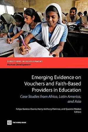 Emerging Evidence on Vouchers and Faith-based Providers in Education : Case Studies from Africa, Latin America, and Asia - Felipe Barrera-Osorio