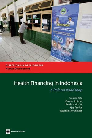 Health Financing in Indonesia : A Reform Road Map - Claudia Rokx