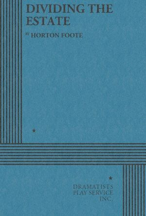 Dividing the Estate - Horton Foote