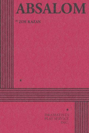 Absalom : A Play in Four Scenes - Zoe Kazan