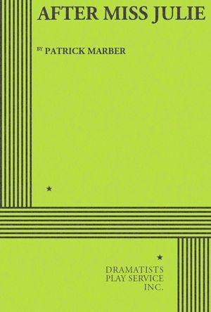 After Miss Julie : A Version of Strindberg's Miss Julie - Patrick Marber