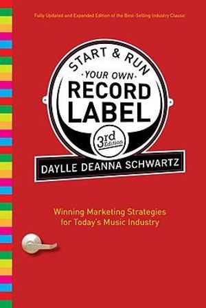 Start and Run Your Own Record Label : Winning Marketing Strategies for Today's Music Industry - Daylle Deanna Schwartz