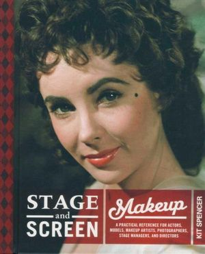 Stage & Screen Makeup : A Practical Reference for Actors, Models, Makeup Artists, Photographers, Stage Managers, and Directors - Kit Spencer