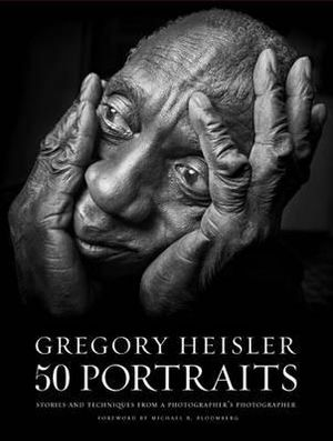 Gregory Heisler: 50 Portraits : Stories and techniques from a photographer's photographer - Gregory Heisler
