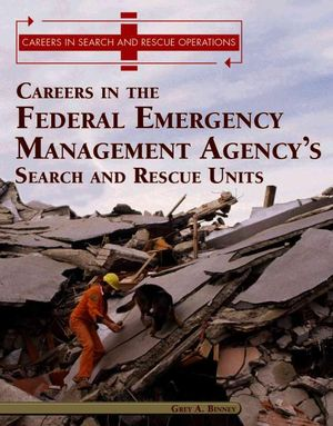Careers in the Federal Emergency Management Agency's Search and Rescue Unit (Careers in Search and Rescue Operations) Greg A. Binney