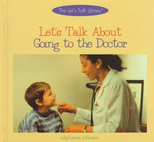 Let's Talk about Going to the Hospital (Let's Talk Library) Marianne Johnston and M. Johnston
