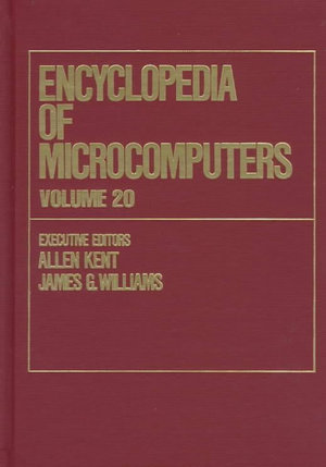Encyclopaedia of Microcomputers: Volume 20 : Visual Fidelity: Designing Multimedia Interfaces for Active Learning to Xerox Corporation - Allen Kent