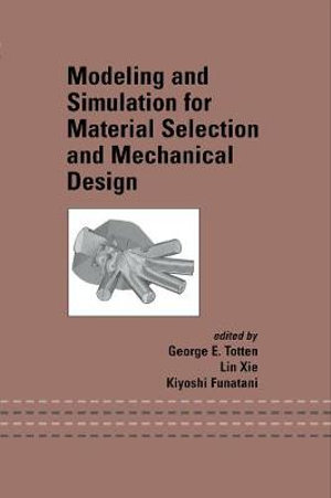 Modeling and Simulation for Material Selection and Mechanical Design - George E. Totten