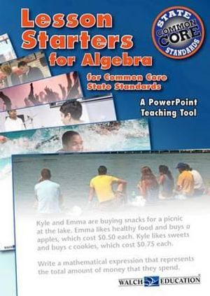 Lesson Starters for Algebra for Common Core State Standards : A PowerPoint Teaching Tool - Walch Education
