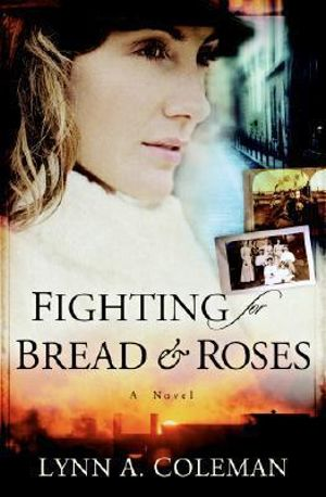 Fighting for Bread and Roses: A Novel Lynn A. Coleman