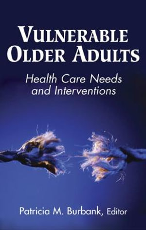 Vulnerable Older Adults : Health Care Needs and Interventions - Patricia M. ...