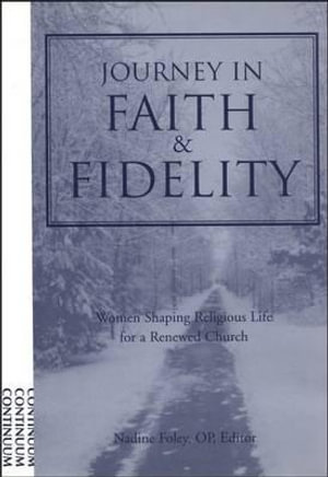 Journey in Faith and Fidelity : Women Shaping Religious Life for a Renewed Church - Nadine Foley