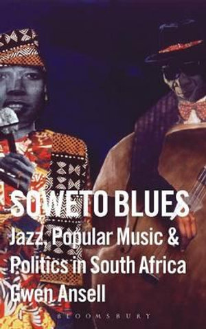 Soweto Blues : Jazz and Politics in South Africa - Gwen Ansell