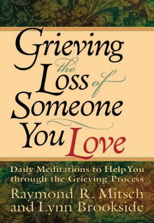 Grieving the Loss of Someone You Love : Daily Meditations to Help You Through the Grieving Process - Raymond R. Mitsch