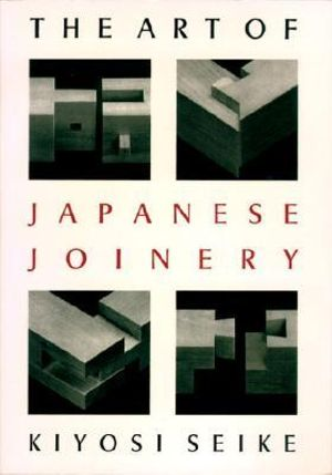 The Art of Japanese Joinery - Kiyoshi Seike